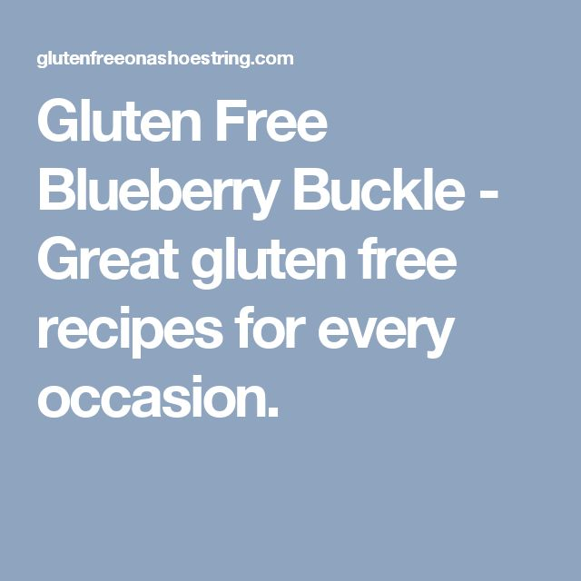 Gluten Free Blueberry Buckle - Great gluten free recipes for every occasion.