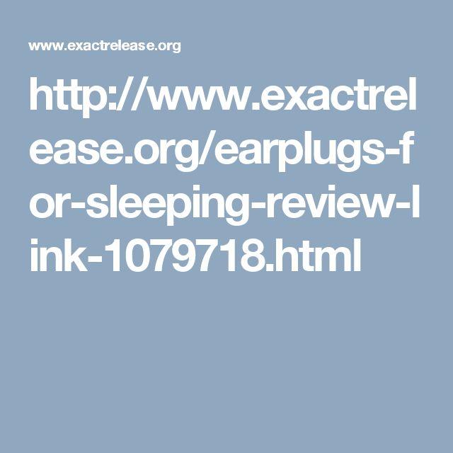 http://www.exactrelease.org/earplugs-for-sleeping-review-link-1079718.html