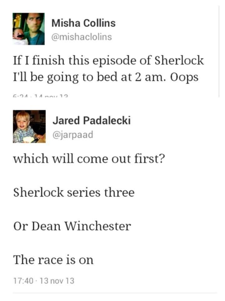 "MISHA WATCHES SHERLOCK. <--- Uh YEAH! And ""which will come out first?"" !?!?!?!?!?!? It sure as hell had better be Dean!"
