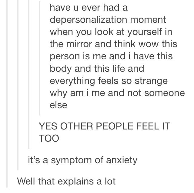 Yes. *Thinks back to first existential crisis* Ah, good times.<<<Omg I really thought I was the only one