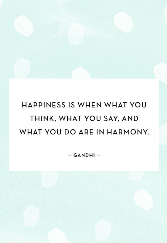 """""""Happiness is when what you think, what you say, and what you do are in harmony."""" - Gandhi"""
