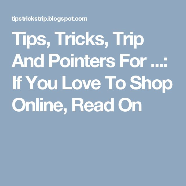 Tips, Tricks, Trip And Pointers For ...: If You Love To Shop Online, Read On