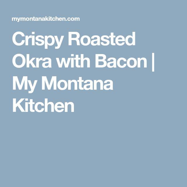 Crispy Roasted Okra with Bacon | My Montana Kitchen