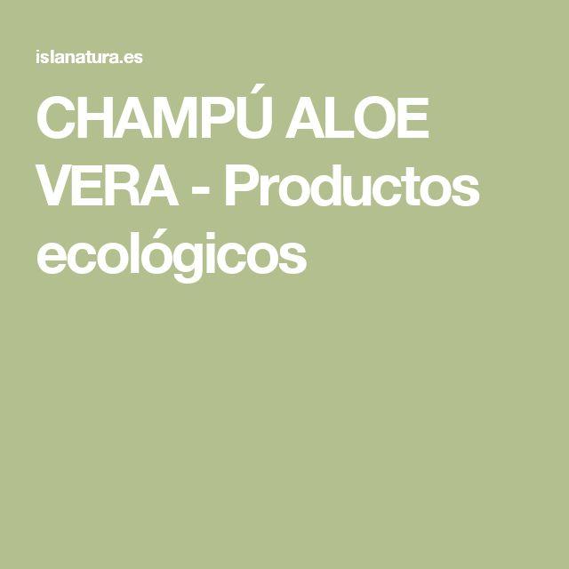 CHAMPÚ ALOE VERA - Productos ecológicos