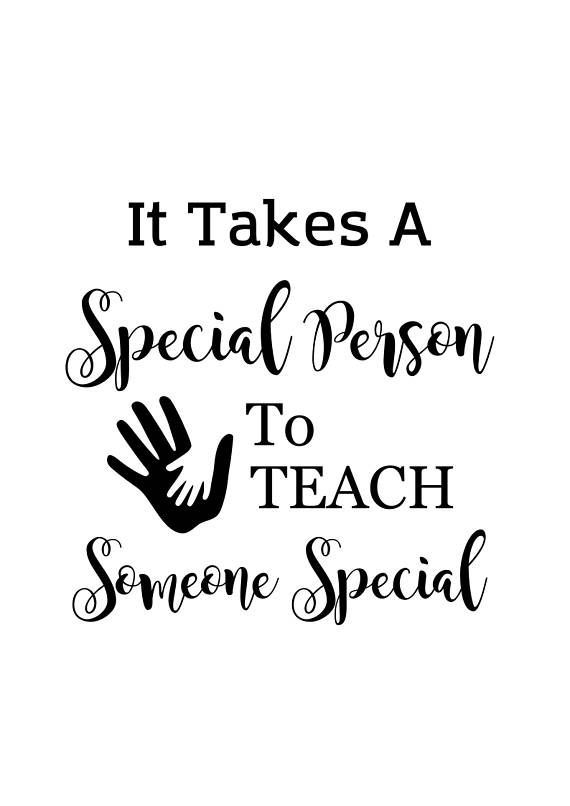 It Takes A Special Person To Teach Someone Special Special