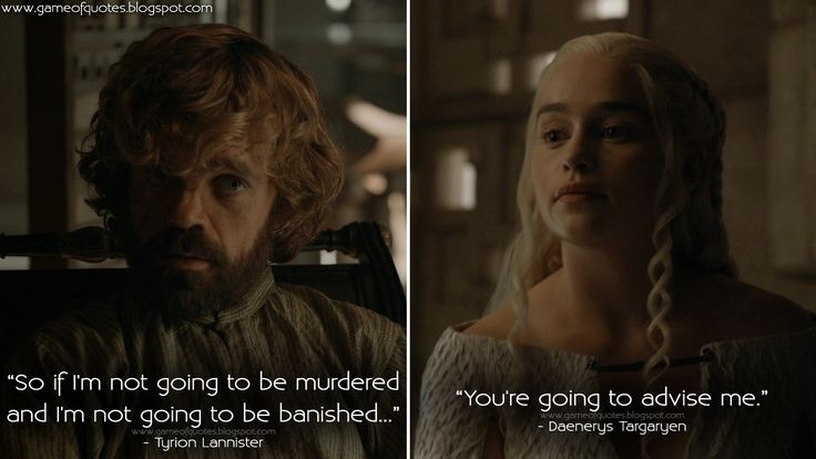 Tyrion Lannister: So if I'm not going to be murdered and I'm not going to be banished... Daenerys Targaryen: You're going to advise me.  http://gameofquotes.blogspot.com/2015/06/tyrion-lannister-so-if-im-not-going-to.html #GameofThrones