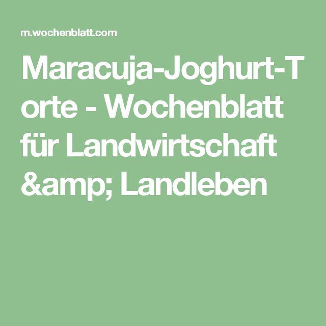 Maracuja-Joghurt-Torte - Wochenblatt für Landwirtschaft & Landleben