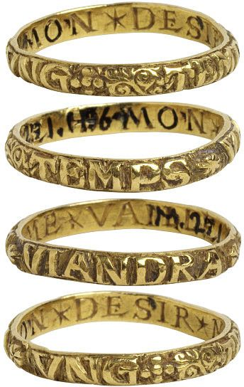 Rings Medieval, 1500-1530- gold, engraved  Posy rings, the name deriving from poesy ('poetry'), are rings with inscriptions that express affection, friendship and love. Rhyming or cryptic inscriptions were fashionable from around 1200-1500, and were written in Latin but more commonly in French, the language of courtly love.