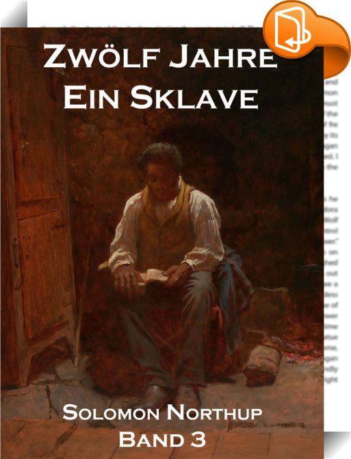 """Zwölf Jahre Ein Sklave, Band 3    ::  Dies ist Band 3 der Trilogie """"Zwölf Jahre Ein Sklave"""", die detailgetreue Übersetzung des Bestsellers """"12 Years A Slave"""", verfilmt 2013, bereits heute ausgezeichnet mit dem Golden Globe als Bester Film und einer der ersten Anwärter auf den Oscar. Neben dem Buch enthält diese Edition auch einen detaillierten Essay über die Geschichte der Sklaverei.    """"Zwölf Jahre Ein Sklave"""" ist die Geschichte des Solomon Northup, der - obwohl als freier Mann gebore..."""