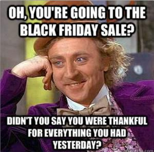 Millions of people will be swarming retailers on the day after Thanksgiving. Aren't you glad you're staying home?: 20 Funny Black Friday Memes That Will Make You LOL
