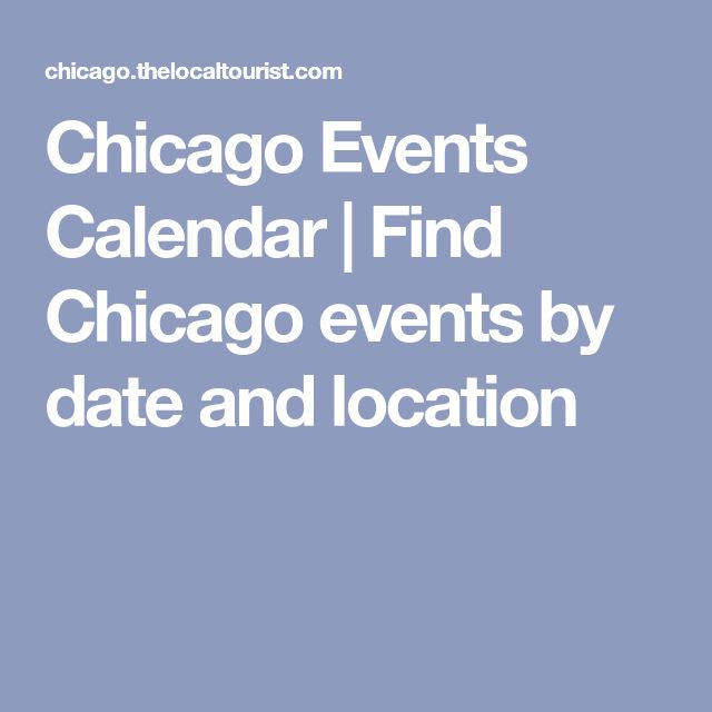 Chicago Events Calendar | Find Chicago events by date and location
