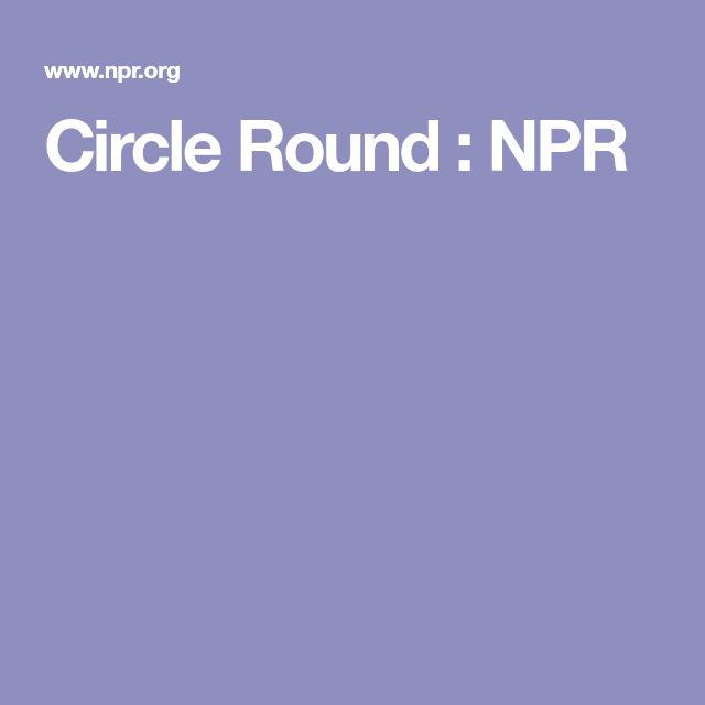 Circle Round : NPR