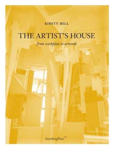 Kirsty Bell The Artist's House  From Workplace to Artwork