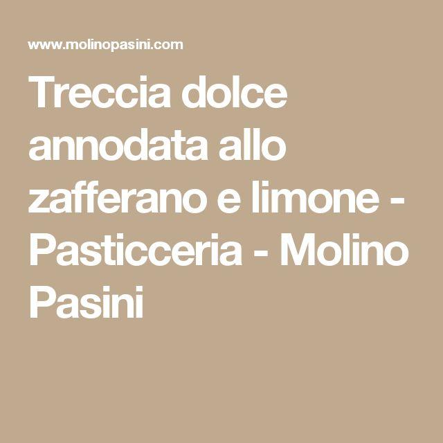 Treccia dolce annodata allo zafferano e limone - Pasticceria - Molino Pasini