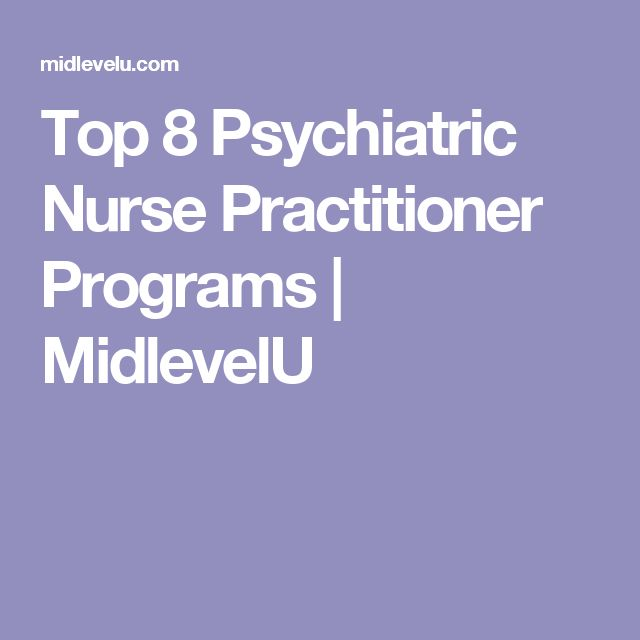 Top 8 Psychiatric Nurse Practitioner Programs | MidlevelU