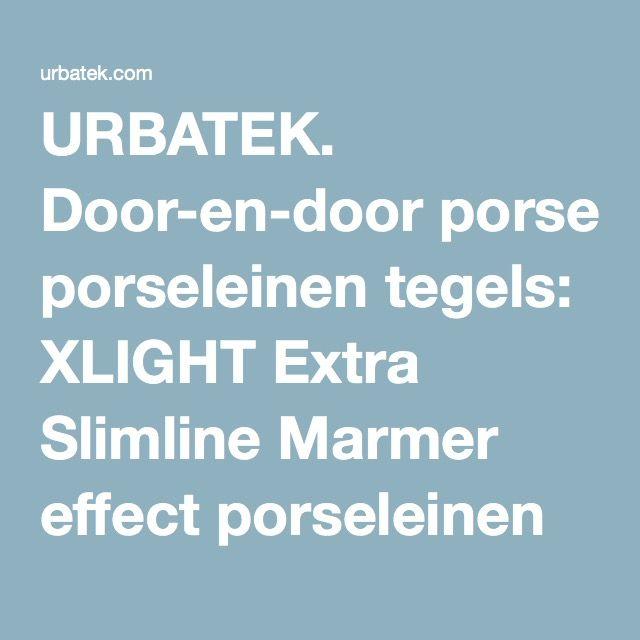 URBATEK. Door-en-door porseleinen tegels: XLIGHT Extra Slimline Marmer effect porseleinen tegels