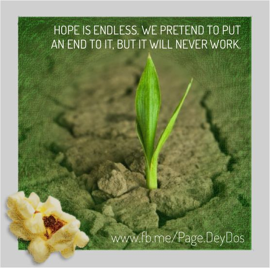"""Hope is endless. We pretend to put an end to it, but it will never work."" #PhotoPopcorns #DeyDos"