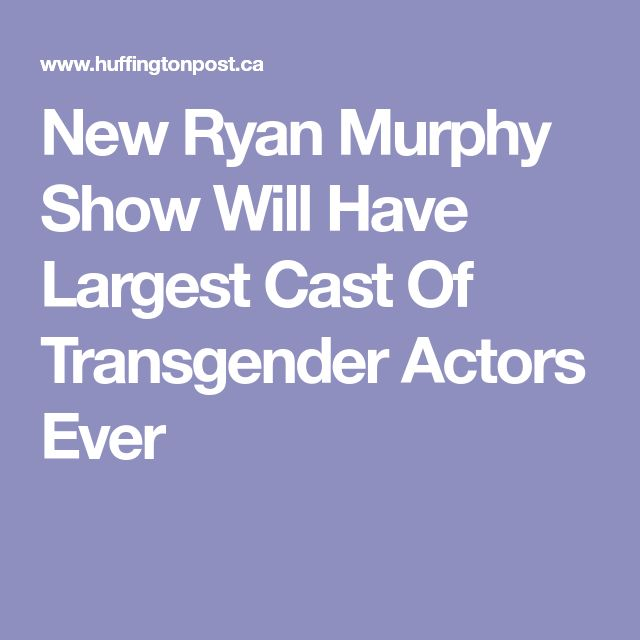 New Ryan Murphy Show Will Have Largest Cast Of Transgender Actors Ever