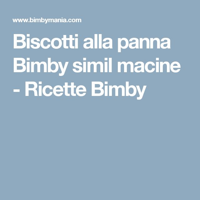 Biscotti alla panna Bimby simil macine - Ricette Bimby