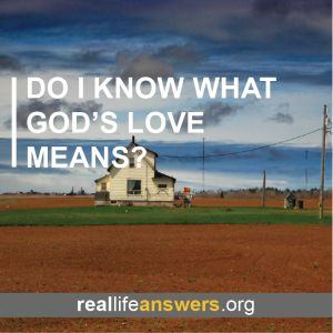@Real Life Answers Do I know what God's love means?