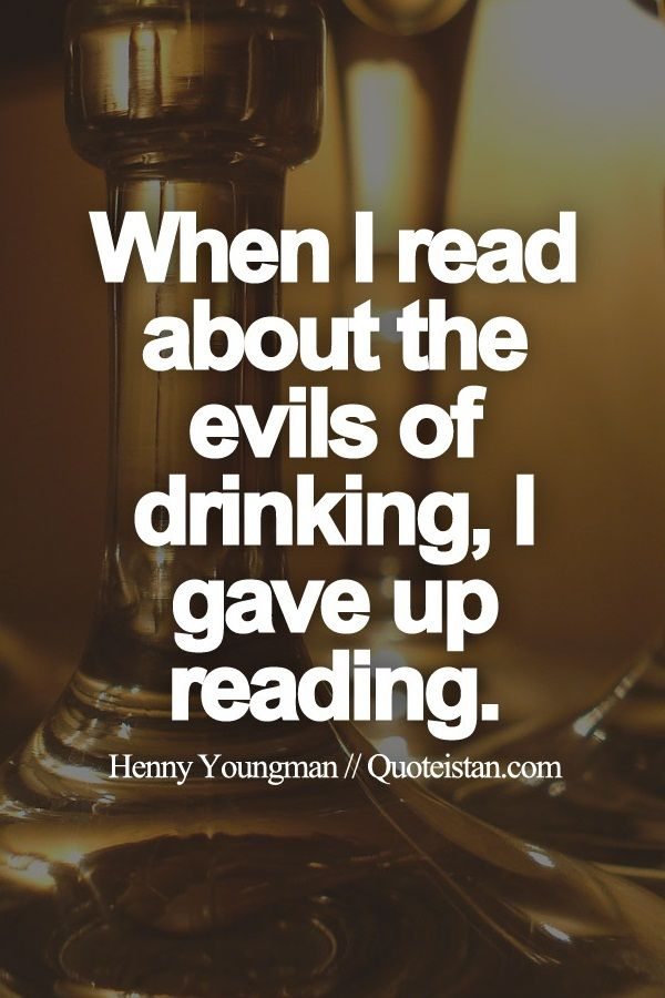 When I read about the evils of #drinking I gave up reading. http://www.quoteistan.com/2015/07/when-i-read-about-evils-of-drinking-i.html