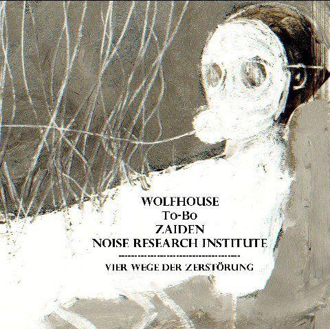 Wolfhouse / To-Bo / Zaiden (3) / Noise Research Institute – Vier Wege Der Zerstörung (Shit Noise Records 508) http://www.discogs.com/Wolfhouse-To-Bo-Zaiden-3-Noise-Research-Institute-Vier-Wege-Der-Zerstörung/release/4612077  #noise #dark #horrorart