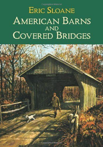 American Barns and Covered Bridges (Americana) by Eric Sloane. $9.95. Publication: January 27, 2003. Author: Eric Sloane. Publisher: Dover Publications (January 27, 2003). Series - Americana
