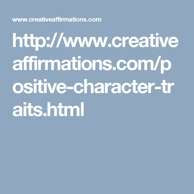 http://www.creativeaffirmations.com/positive-character-traits.html