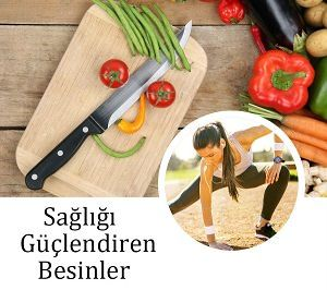 Sağlığı Güçlendiren Besinler - sağlıklı besinler neler, bağışıklığı güçlendiren besinler, hafızayı güçlendiren besinler, tırnakları, saçları güçlendiren besinler neler