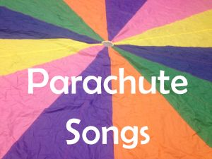 Here are some great songs you can use in Parachute Playtime all in one place!  I will add to it as I find new songs. One, Two, Three Whee! By: Mr. Eric and Mr. Michael My Ups and Downs By: Jim Gill…
