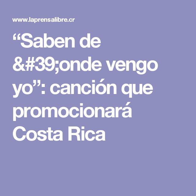 """Saben de 'onde vengo yo"": canción que promocionará Costa Rica"