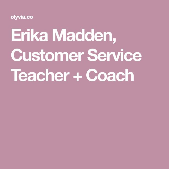 Erika Madden, Customer Service Teacher + Coach