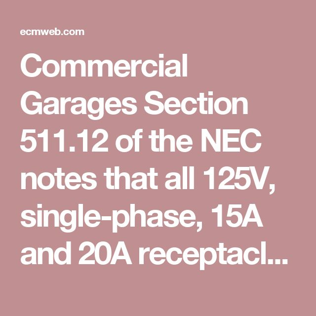 Commercial Garages  Section 511.12 of the NEC notes that all 125V, single-phase, 15A and 20A receptacles installed in areas where electrical diagnostic equipment, electrical hand tools, or portable lighting equipment are to be used must have GFCI protection for personnel. This requirement is particularly applicable to commercial garages and manufacturing facilities.