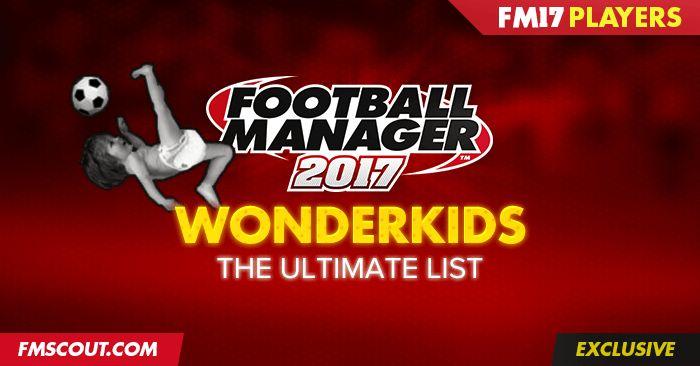Best FM 2017 Players - Football Manager 2017 Wonderkids
