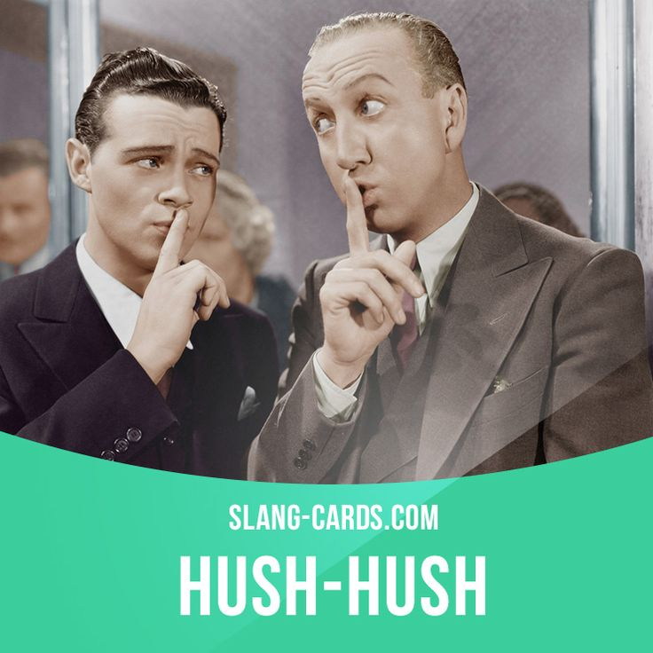 """Hush-hush"" means very secret. Example: The operation was so hush-hush that even the commanding officer didn't know all of the details."