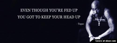 Tired+And+Fed+Up+Quotes | Even though your fed up, You got to keep your head up.