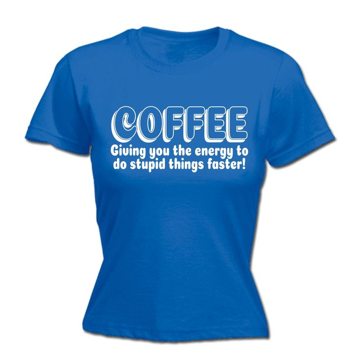 123t USA Women's Coffee Giving You the Energy To Do Stupid Things Faster Funny T-Shirt