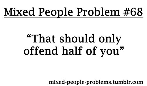Mixed People Problems...yeah uhh not really lol
