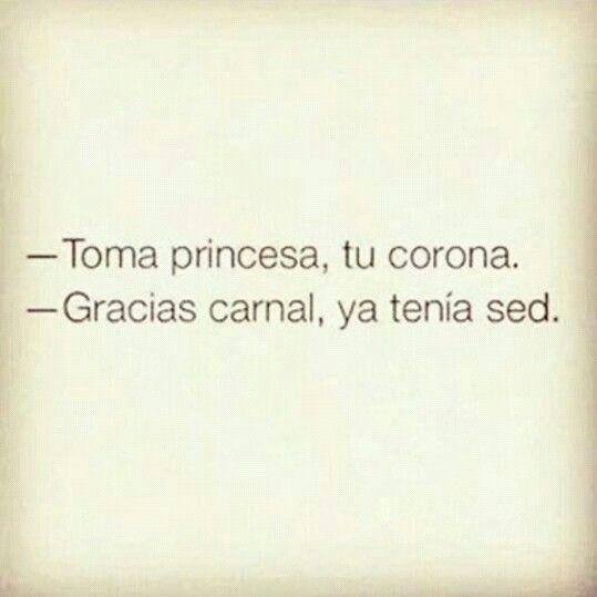 Jajajaja ninguna princesa suelta la corona