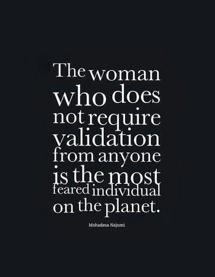 women who don't need approval or attention from others are independent .  Some people are constantly seeking attention and validation because they are so needy and weak minded.