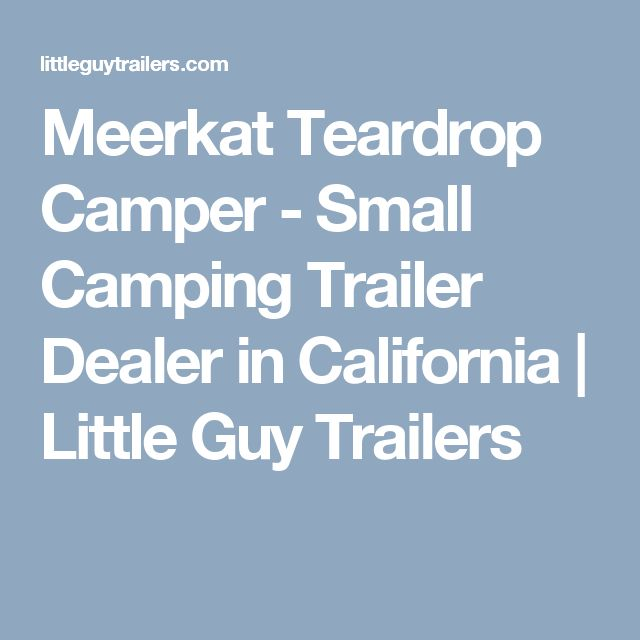 Meerkat Teardrop Camper - Small Camping Trailer Dealer in California | Little Guy Trailers
