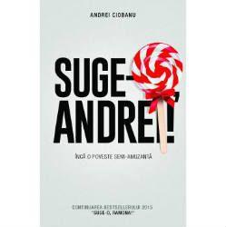 """Pe Carturesti.ro ai 15% reducere pentru cea mai asteptata carte a lui Andrei Ciobanu – """"Suge-o, Andrei!"""", continuarea bestsellerului 2015 """"Suge-o, Ramona!""""."""