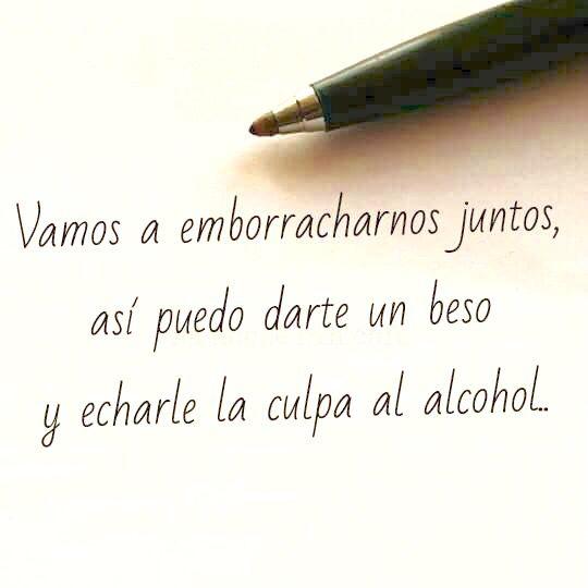 Vamos a emborracharnos juntos.