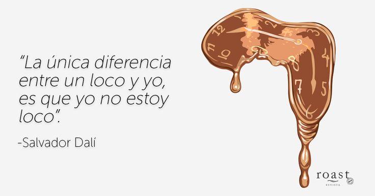"""""""La única diferencia entre un loco y yo, es que yo no estoy loco"""". -Salvador Dalí"""