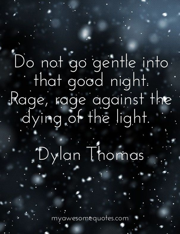 Next tattoo: Rage, rage against the dying of the light. -- Dylan Thomas
