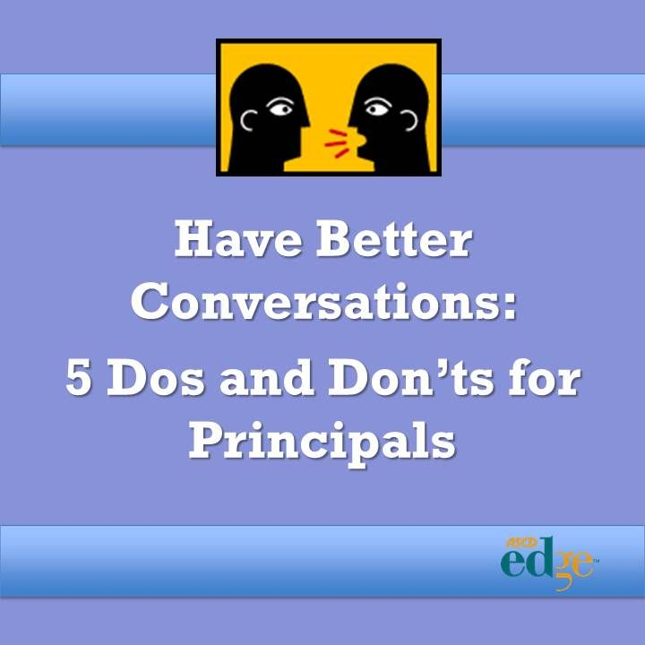 A good principal must be many things, but first and foremost, s/he must be an effective communicator. Read five do's and don'ts for better communication.