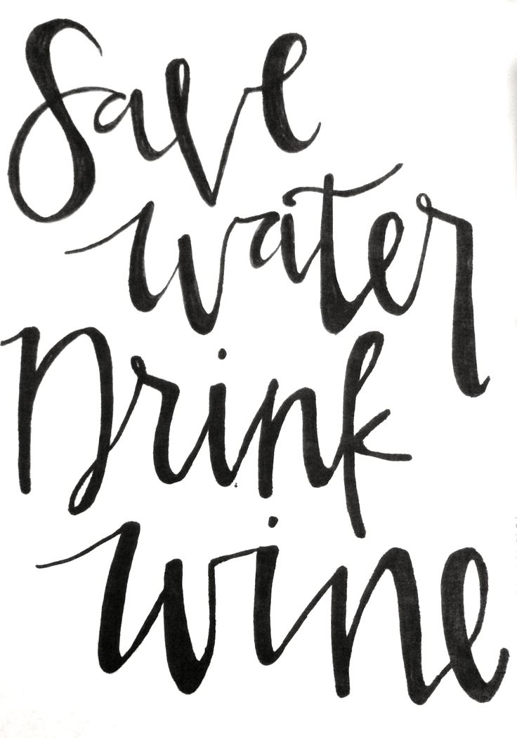 Inspirational Quote // Save Water, Drink Wine // Script