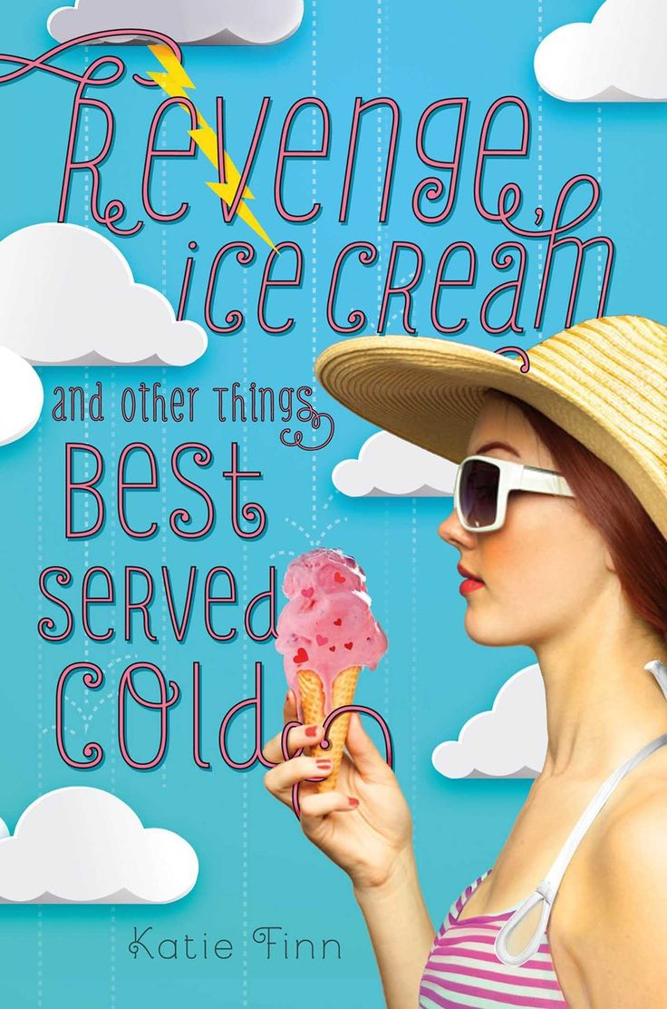 #CoverReveal Revenge, Ice Cream, and Other Things Best Served Cold (Broken Hearts & Revenge, #2) by Katie Finn