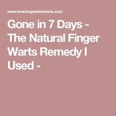 Gone in 7 Days - The Natural Finger Warts Remedy I Used -