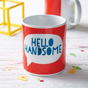 'Hello Handsome' Mug - stocking fillers